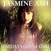 Play & Download Someday's Gonna Come by jasmine ash | Napster