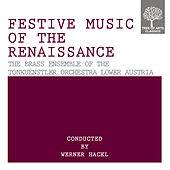 Play & Download Festive Music Of The Renaissance by The Brass Ensemble of the Tonkuenstler Orchestra Lower Austria | Napster