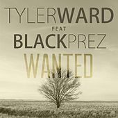 Play & Download Wanted (feat. Black Prez) by Tyler Ward | Napster