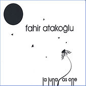 Play & Download La Luna/As One by Fahir Atakoglu | Napster