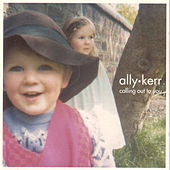 Play & Download Calling Out To You by Ally Kerr | Napster