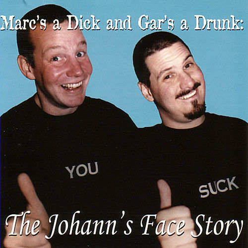 Play & Download Mark's A Dick And Gar's A Drunk: The Johann's Face Story by Various Artists | Napster
