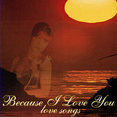 Play & Download Because I Love You - Love Songs by Various Artists | Napster