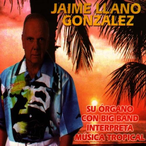 Play & Download Su Organo Con Big Band Interpreta Música Tropical by Jaime Llano Gonzales | Napster