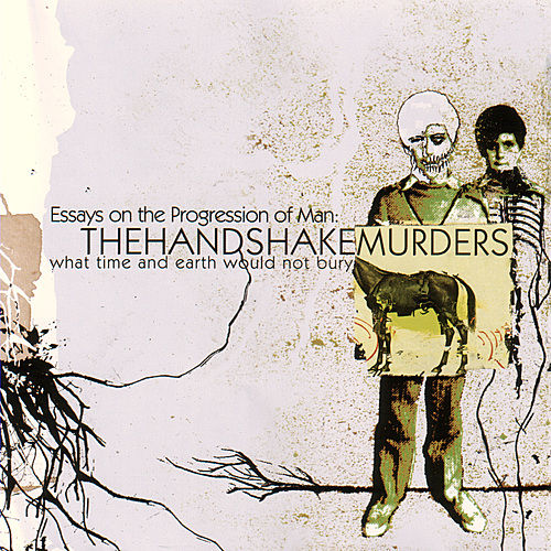 Play & Download Essays On The Progression Of Man by The Handshake Murders | Napster