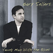Play & Download Young Man With the Blues by Gary Sellers | Napster