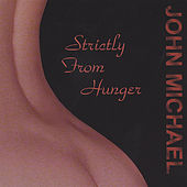 Play & Download Strictly From Hunger by John Michael | Napster
