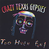 Play & Download Too Much Fun by Crazy Texas Gypsies | Napster