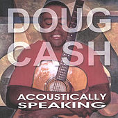 Play & Download Acoustically Speaking by Doug Cash | Napster