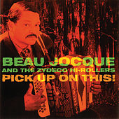 Play & Download Pick Up On This! by Beau Jocque & the Zydeco Hi-Rollers | Napster