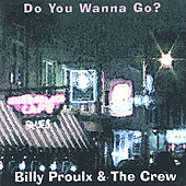 Do You Wanna Go? by Billy Proulx