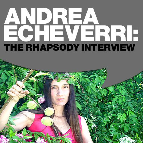 Andrea Echeverri: The Rhapsody Interview by Andrea Echeverri