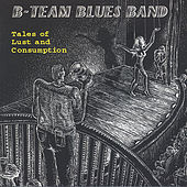 Tales of Lust and Consumption by B-Team Blues Band