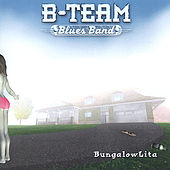 Bungalowlita by B-Team Blues Band
