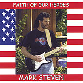 Play & Download Faith Of Our Heroes by Mark Steven | Napster