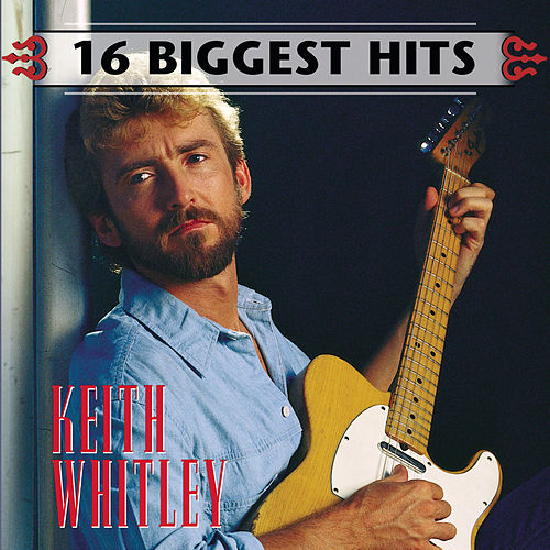16 Biggest Hits by Keith Whitley