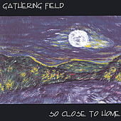 Play & Download So Close to Home by Gathering Field | Napster