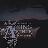 Quest For King Arthur by Gary Pozner