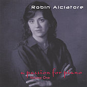 Play & Download A Passion For Piano - Volume 1 by Robin Alciatore | Napster