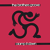 Play & Download Clamp It Down by The Brothers Groove | Napster