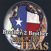 Lookin' for Texas by Brother 2 Brother