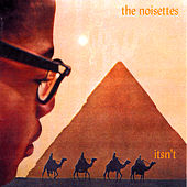 Itsn't by The Noisettes