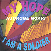 Play & Download MY HOPE , GEITHIA MUNDU (english vasion)  song number 6, &  I AM A SOLDIER by Njoroge  Ngari | Napster
