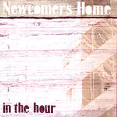 In The Hour by Newcomers Home