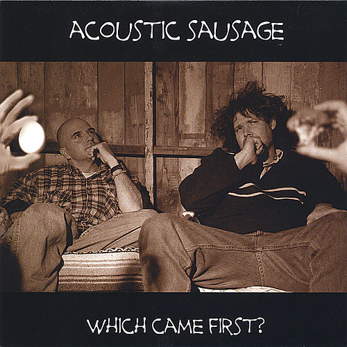 Which Came First ? by Acoustic Sausage