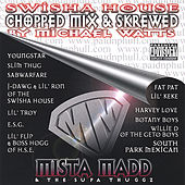 Play & Download Swisha House (Chopped and Skrewed By Micheal Watts) by Mista Madd | Napster