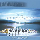 A Secret Place - intimate praise and worship by Ray Watson