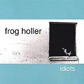 Play & Download Idiots by Frog Holler | Napster