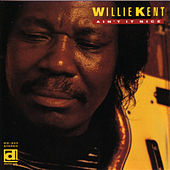 Play & Download Ain't It Nice by Willie Kent | Napster