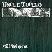 Play & Download Still Feel Gone by Uncle Tupelo | Napster