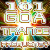 101 Goa Trance Frequencies - Best of Top Edm Party Hits, Fullon, Progressive, Acid Techno, Night Psy, Psychedelic House Anthems by Various Artists