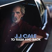 To Tulsa And Back by JJ Cale