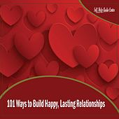 101 Ways to Build Happy, Lasting Relationships by Self Help Audio Center
