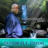 Play & Download Sweetwater Series, Vol. 1 by Pastor H.E. Dixon | Napster