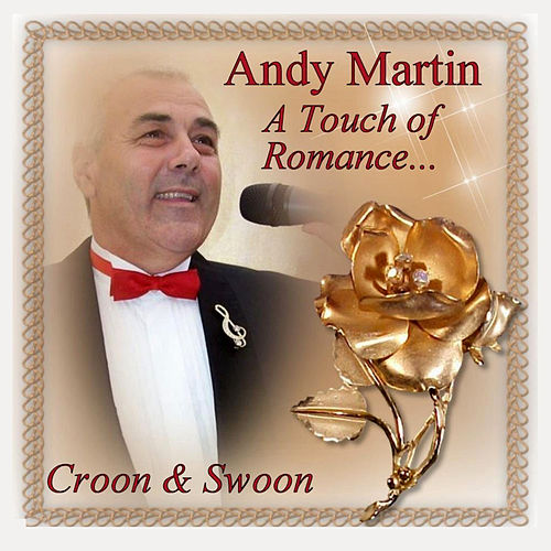 A Touch of Romance... Croon & Swoon by Andy Martin