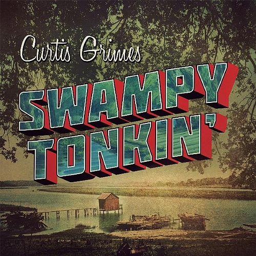 Play & Download Swampy Tonkin' by Curtis Grimes | Napster