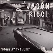 Down At the Juke by Jason Ricci