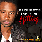 Too Much Killing - Single by Christopher Martin
