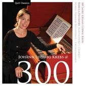 Play & Download Johann Ludwig Krebs @ 300 by Rebecca Pechefsky | Napster