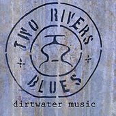 Dirtwater Music by Two Rivers Blues