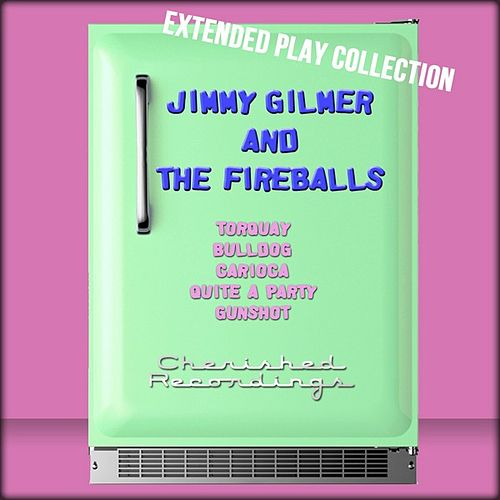 Play & Download Jimmy Gilmer and the Fireballs: The Extended Play Collection by Jimmy Gilmer & Fireballs | Napster