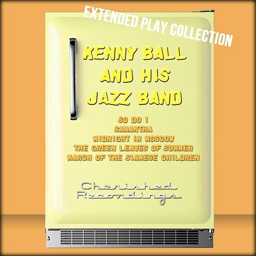 Play & Download Kenny Ball and His Jazz Band: The Extended Play Collection by Kenny Ball | Napster