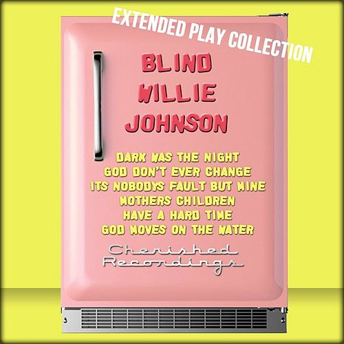 Play & Download Blind Willie Johnson: The Extended Play Collection by Blind Willie Johnson | Napster