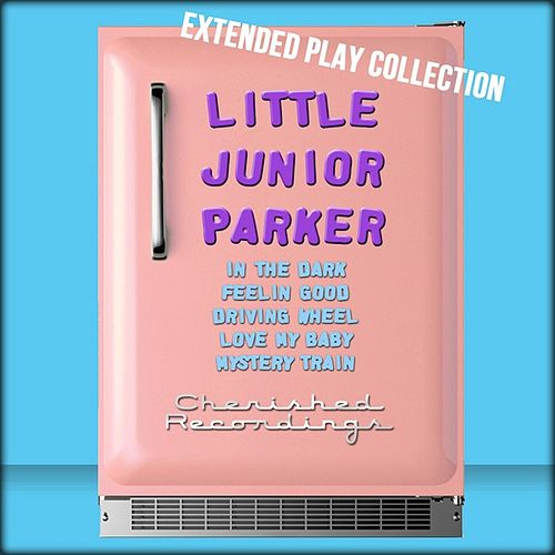 Little Junior Parker: The Extended Play Collection by Little Junior Parker