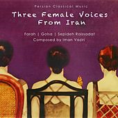 Three Female Voices From Iran by Various Artists