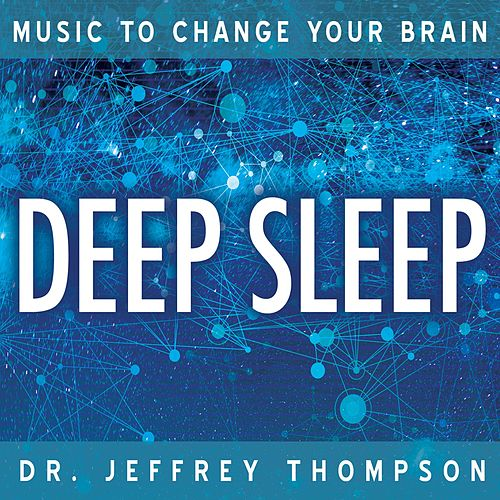Play & Download Music To Change Your Brain: Deep Sleep by Dr. Jeffrey Thompson | Napster